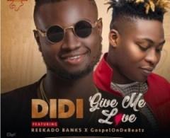 Didi - Give me Love ft. Reekado Banks
